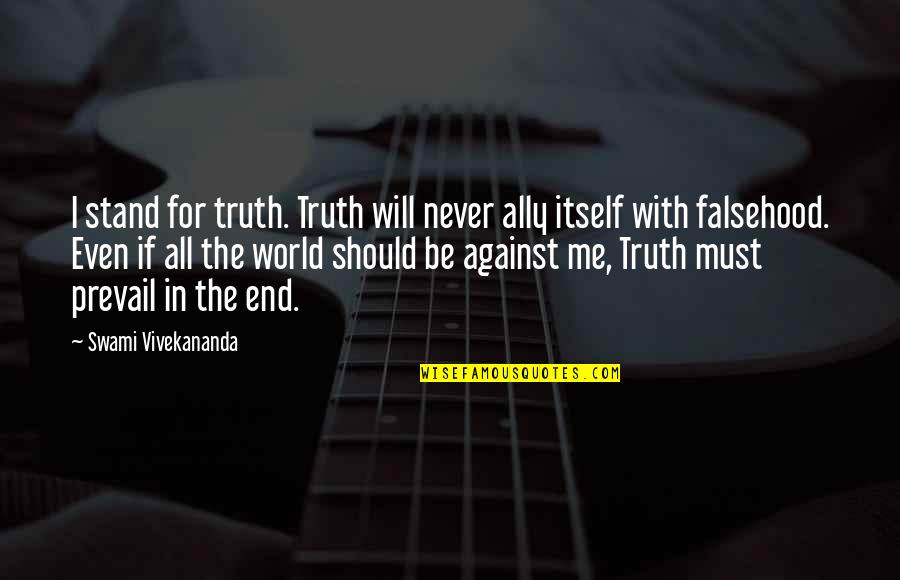 Stand Be Me Quotes By Swami Vivekananda: I stand for truth. Truth will never ally