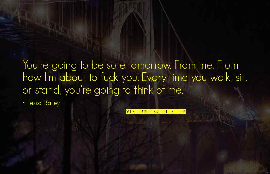 Stand Be Me Quotes By Tessa Bailey: You're going to be sore tomorrow. From me.