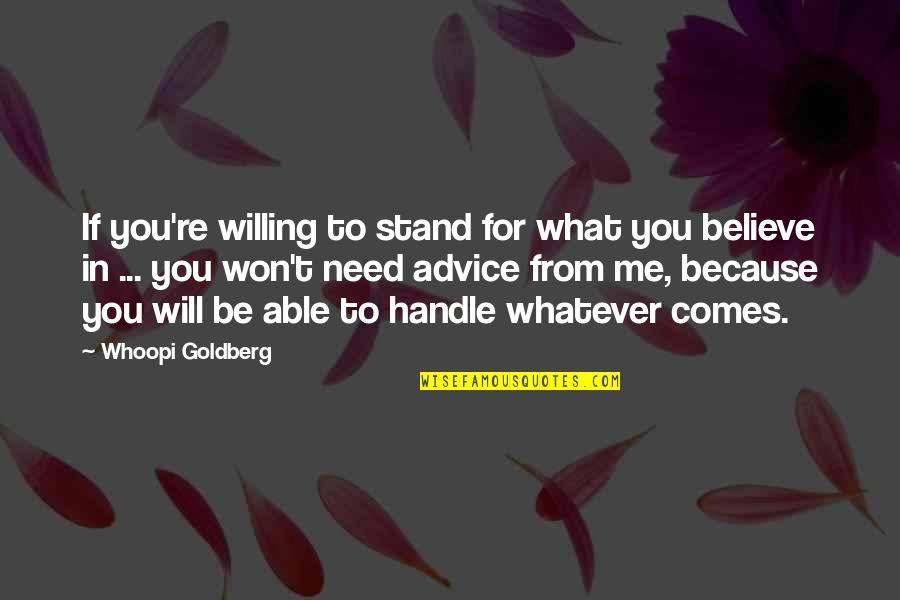Stand Be Me Quotes By Whoopi Goldberg: If you're willing to stand for what you