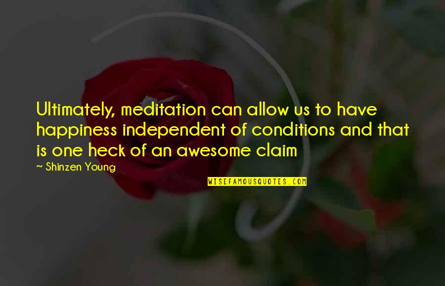 Stand By You Rachel Platten Quotes By Shinzen Young: Ultimately, meditation can allow us to have happiness