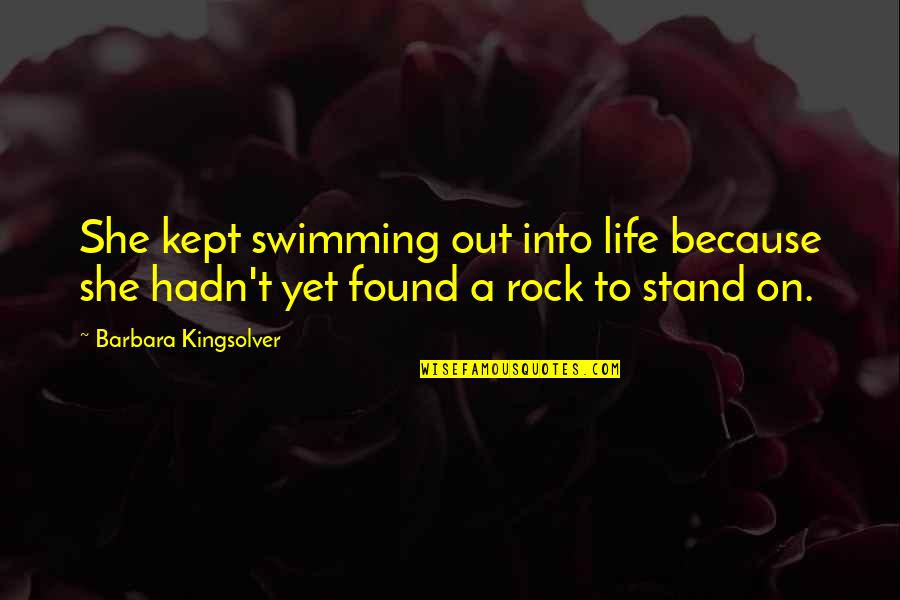 Stand On The Rock Quotes By Barbara Kingsolver: She kept swimming out into life because she