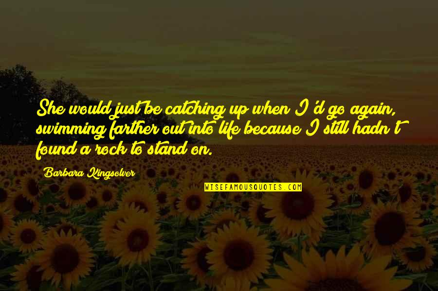 Stand On The Rock Quotes By Barbara Kingsolver: She would just be catching up when I'd