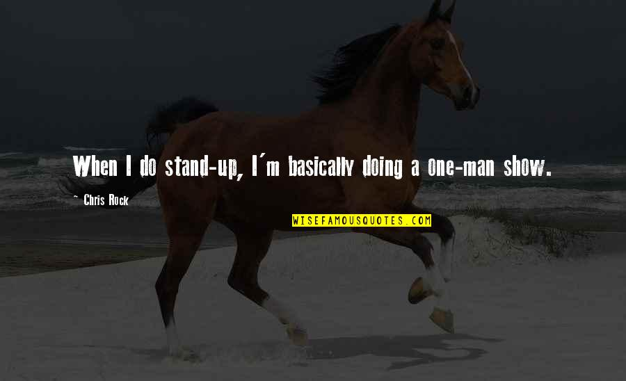 Stand On The Rock Quotes By Chris Rock: When I do stand-up, I'm basically doing a