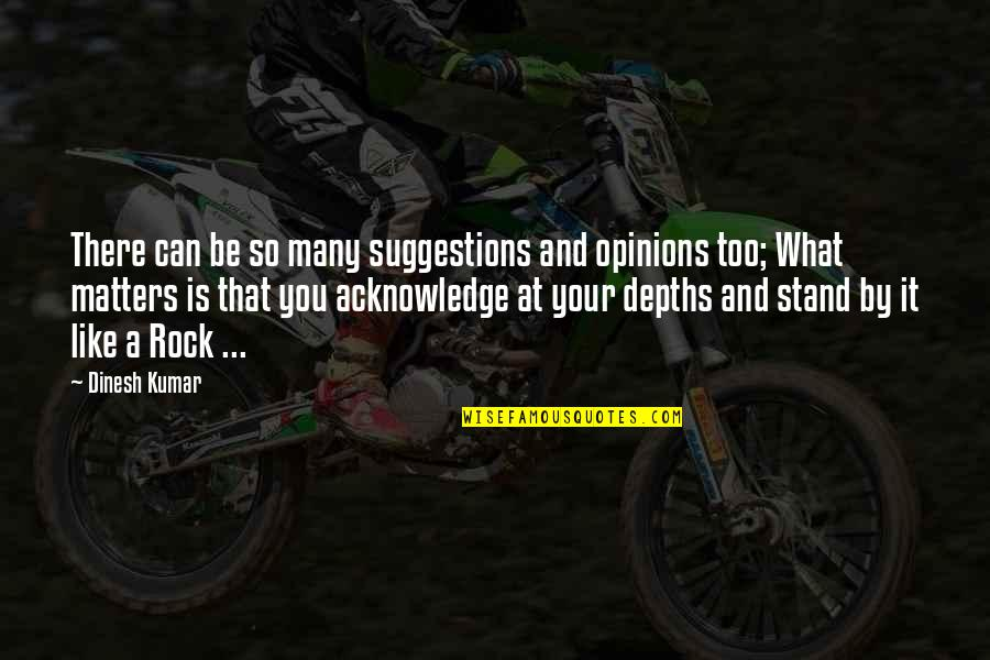 Stand On The Rock Quotes By Dinesh Kumar: There can be so many suggestions and opinions