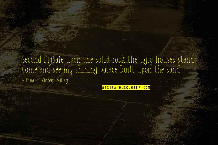 Stand On The Rock Quotes By Edna St. Vincent Millay: Second FigSafe upon the solid rock the ugly