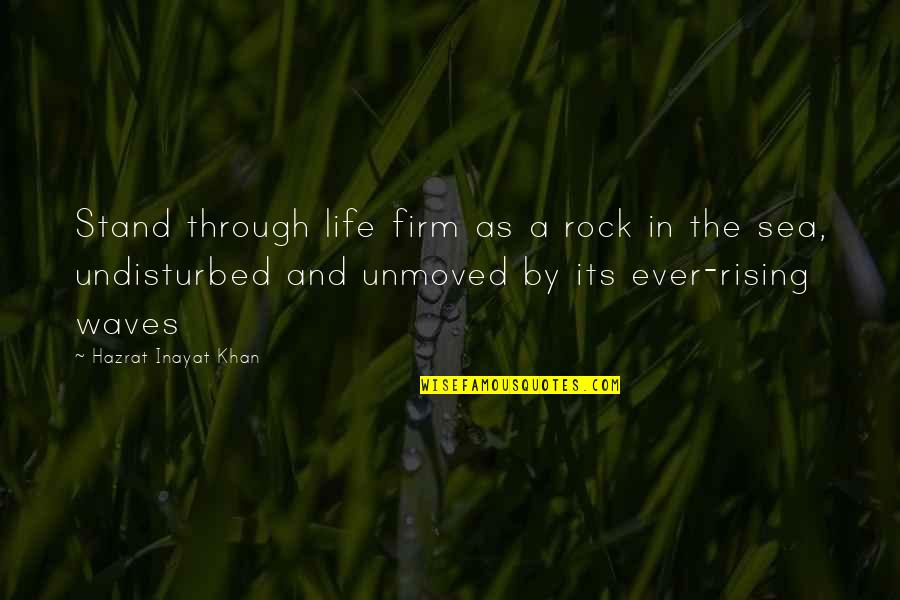 Stand On The Rock Quotes By Hazrat Inayat Khan: Stand through life firm as a rock in
