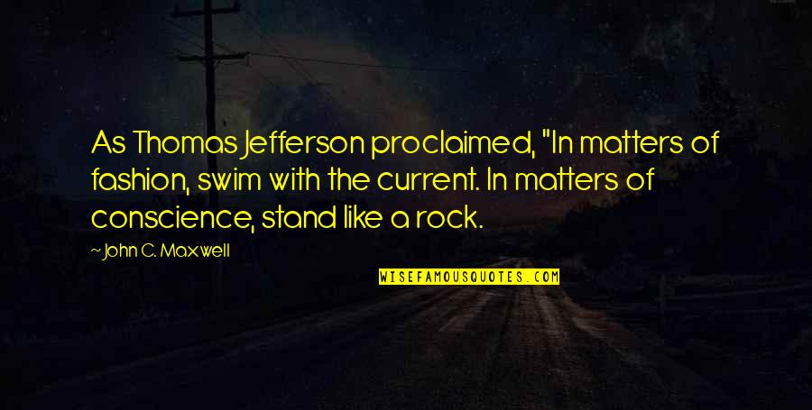 """Stand On The Rock Quotes By John C. Maxwell: As Thomas Jefferson proclaimed, """"In matters of fashion,"""