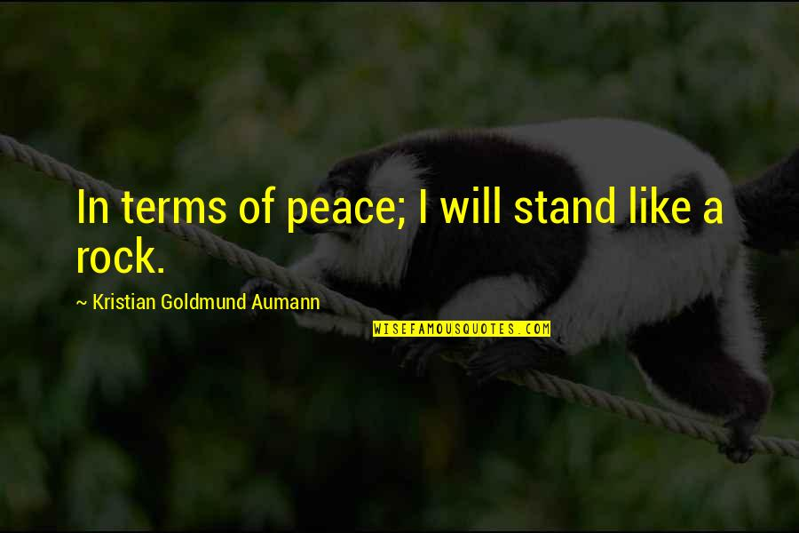 Stand On The Rock Quotes By Kristian Goldmund Aumann: In terms of peace; I will stand like