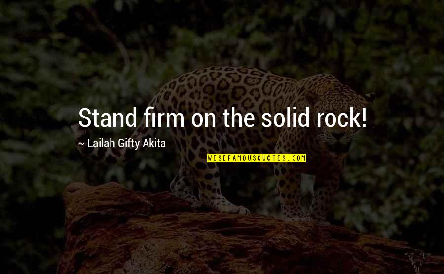 Stand On The Rock Quotes By Lailah Gifty Akita: Stand firm on the solid rock!