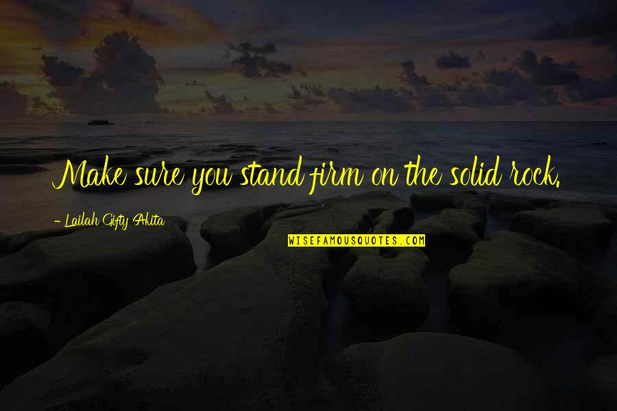 Stand On The Rock Quotes By Lailah Gifty Akita: Make sure you stand firm on the solid