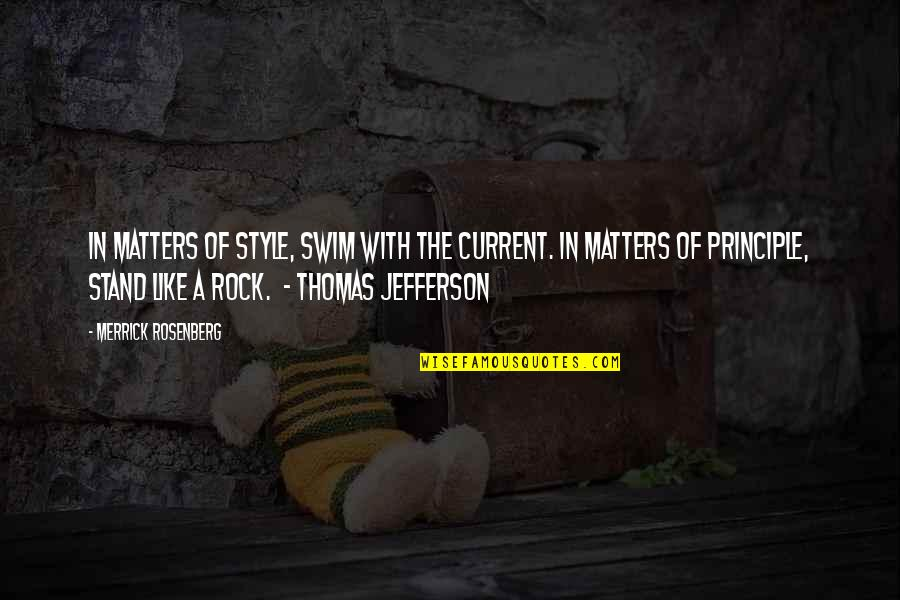 Stand On The Rock Quotes By Merrick Rosenberg: In matters of style, swim with the current.