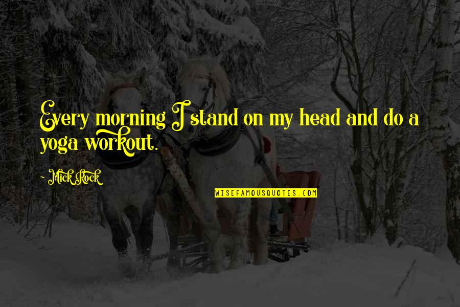 Stand On The Rock Quotes By Mick Rock: Every morning I stand on my head and