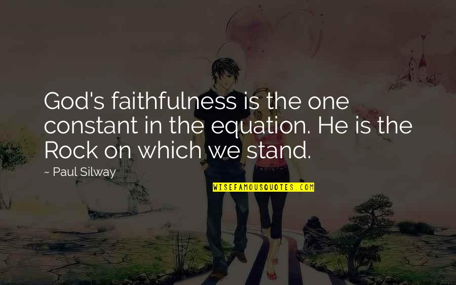 Stand On The Rock Quotes By Paul Silway: God's faithfulness is the one constant in the