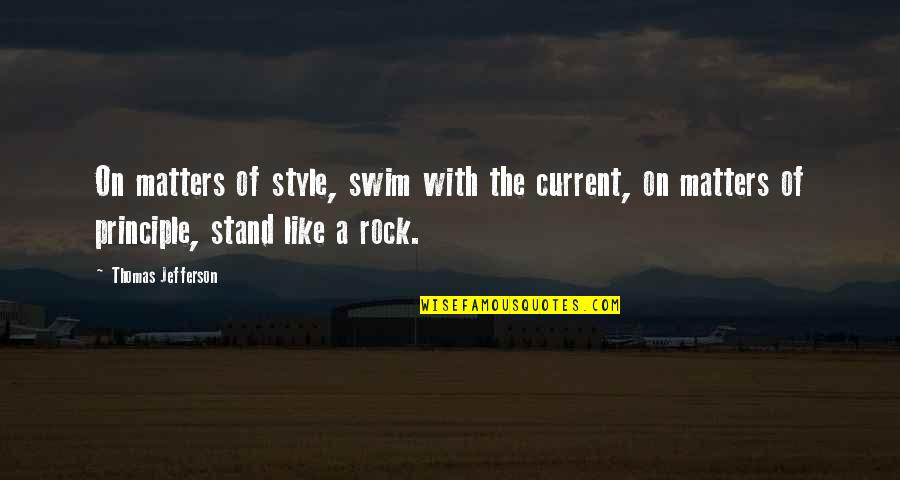 Stand On The Rock Quotes By Thomas Jefferson: On matters of style, swim with the current,