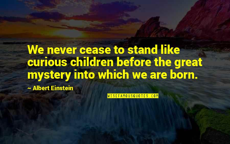 Stand Out Like A Quotes By Albert Einstein: We never cease to stand like curious children