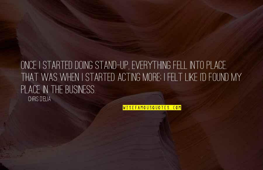 Stand Out Like A Quotes By Chris D'Elia: Once I started doing stand-up, everything fell into
