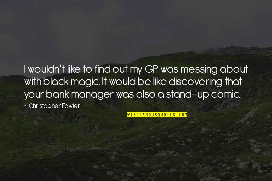 Stand Out Like A Quotes By Christopher Fowler: I wouldn't like to find out my GP
