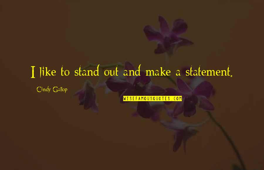 Stand Out Like A Quotes By Cindy Gallop: I like to stand out and make a