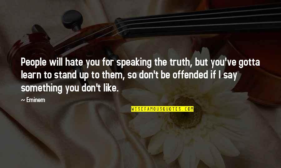Stand Out Like A Quotes By Eminem: People will hate you for speaking the truth,