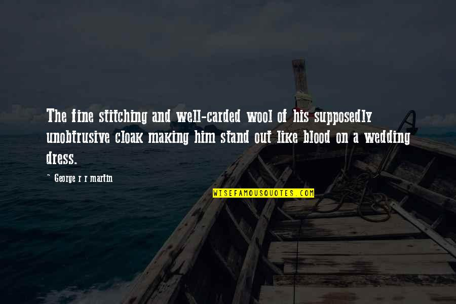 Stand Out Like A Quotes By George R R Martin: The fine stitching and well-carded wool of his