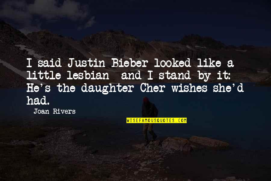 Stand Out Like A Quotes By Joan Rivers: I said Justin Bieber looked like a little