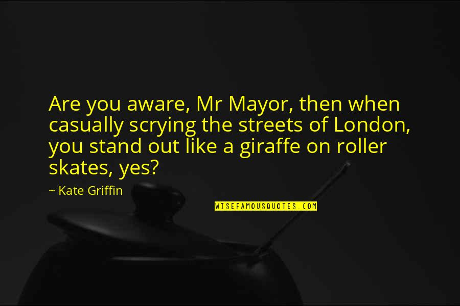 Stand Out Like A Quotes By Kate Griffin: Are you aware, Mr Mayor, then when casually