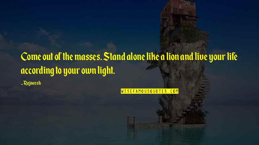 Stand Out Like A Quotes By Rajneesh: Come out of the masses. Stand alone like
