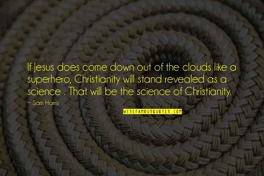 Stand Out Like A Quotes By Sam Harris: If Jesus does come down out of the