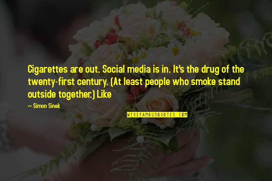 Stand Out Like A Quotes By Simon Sinek: Cigarettes are out. Social media is in. It's