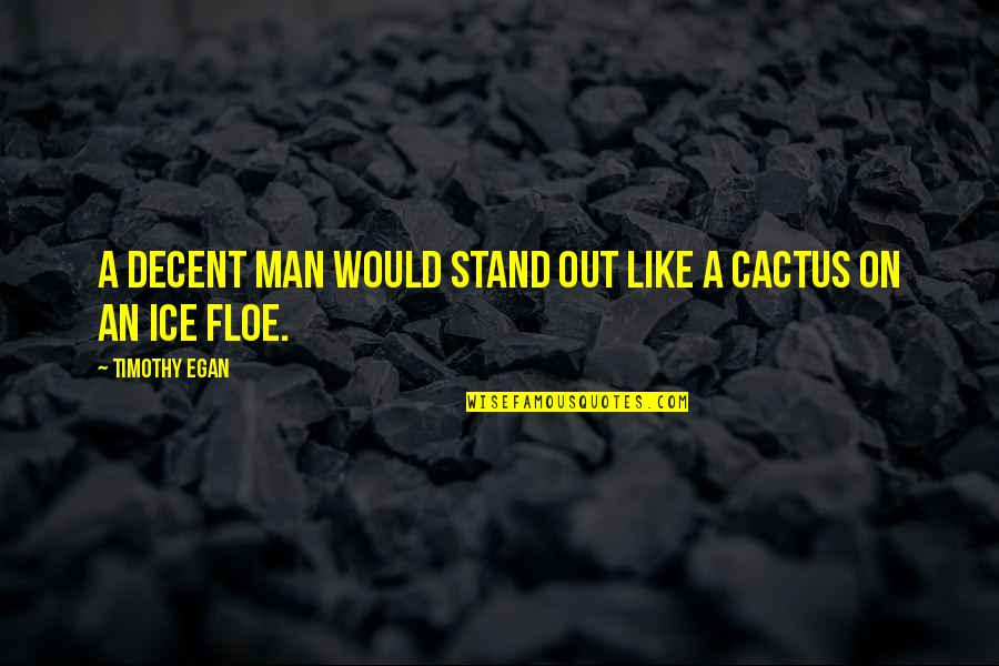 Stand Out Like A Quotes By Timothy Egan: A decent man would stand out like a
