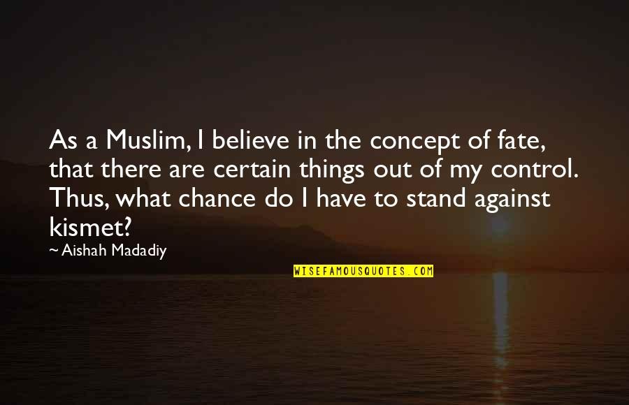 Stand Up For What You Believe Quotes By Aishah Madadiy: As a Muslim, I believe in the concept