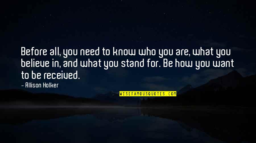 Stand Up For What You Believe Quotes By Allison Holker: Before all, you need to know who you