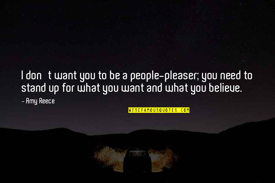 Stand Up For What You Believe Quotes By Amy Reece: I don't want you to be a people-pleaser;