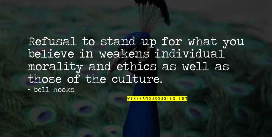 Stand Up For What You Believe Quotes By Bell Hooks: Refusal to stand up for what you believe