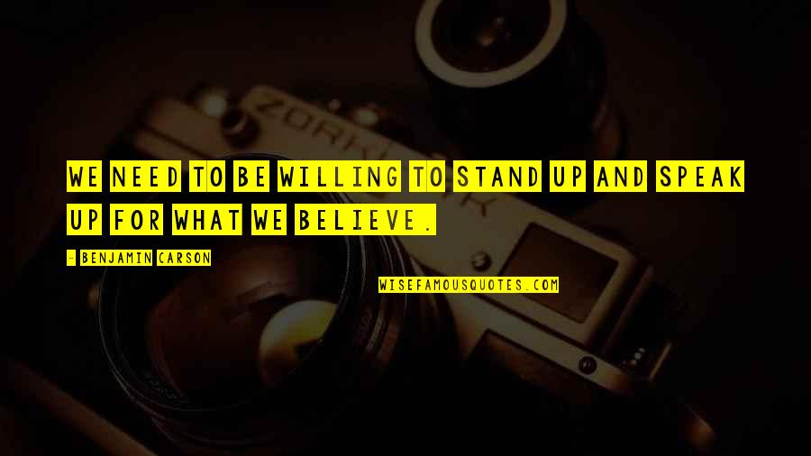 Stand Up For What You Believe Quotes By Benjamin Carson: We need to be willing to stand up