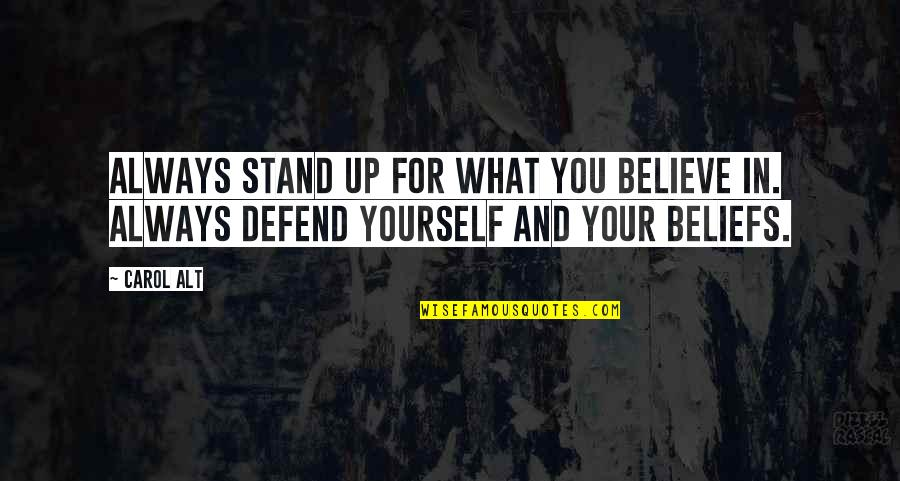 Stand Up For What You Believe Quotes By Carol Alt: Always stand up for what you believe in.
