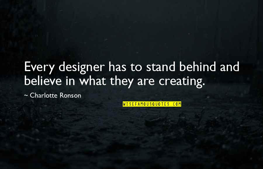 Stand Up For What You Believe Quotes By Charlotte Ronson: Every designer has to stand behind and believe