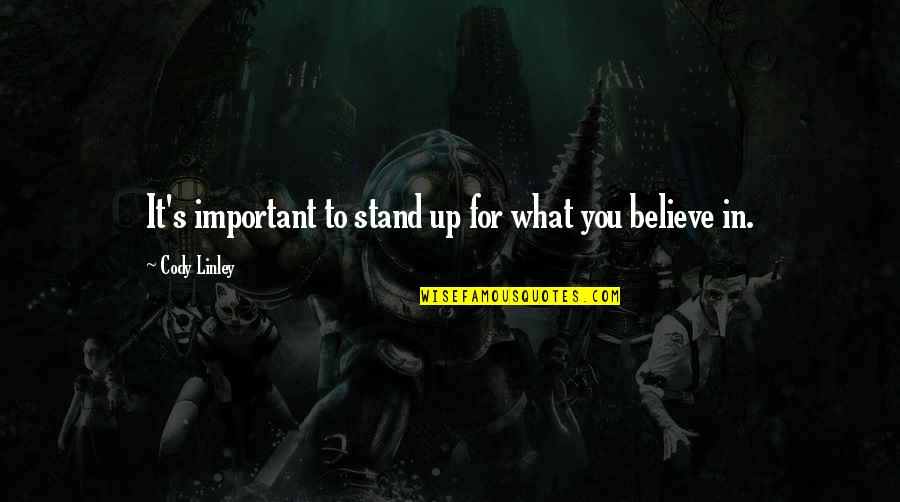 Stand Up For What You Believe Quotes By Cody Linley: It's important to stand up for what you