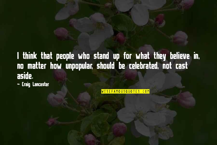 Stand Up For What You Believe Quotes By Craig Lancaster: I think that people who stand up for