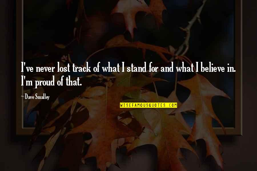 Stand Up For What You Believe Quotes By Dave Smalley: I've never lost track of what I stand