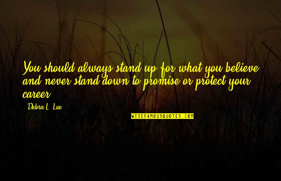 Stand Up For What You Believe Quotes By Debra L. Lee: You should always stand up for what you
