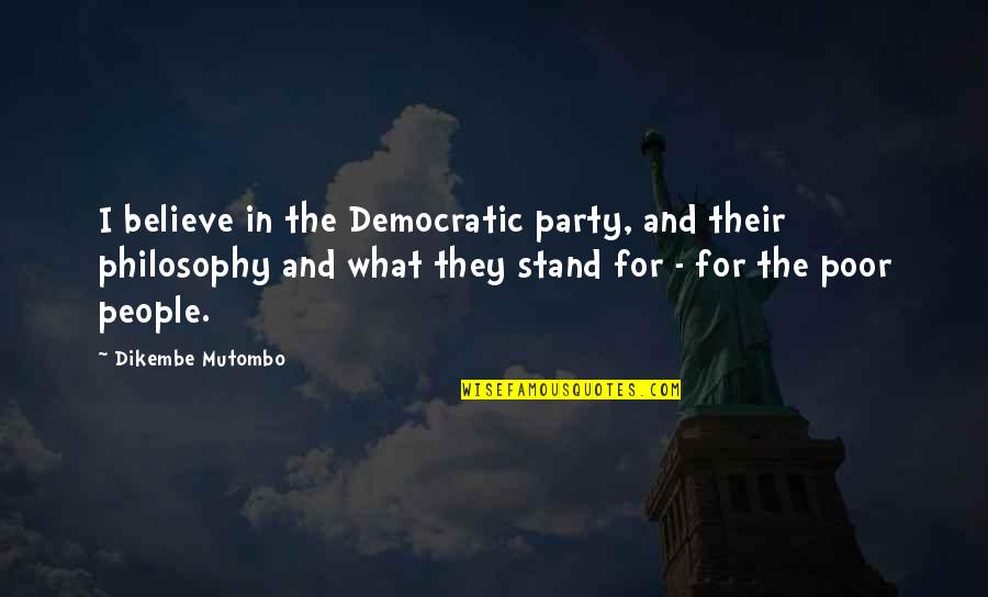 Stand Up For What You Believe Quotes By Dikembe Mutombo: I believe in the Democratic party, and their