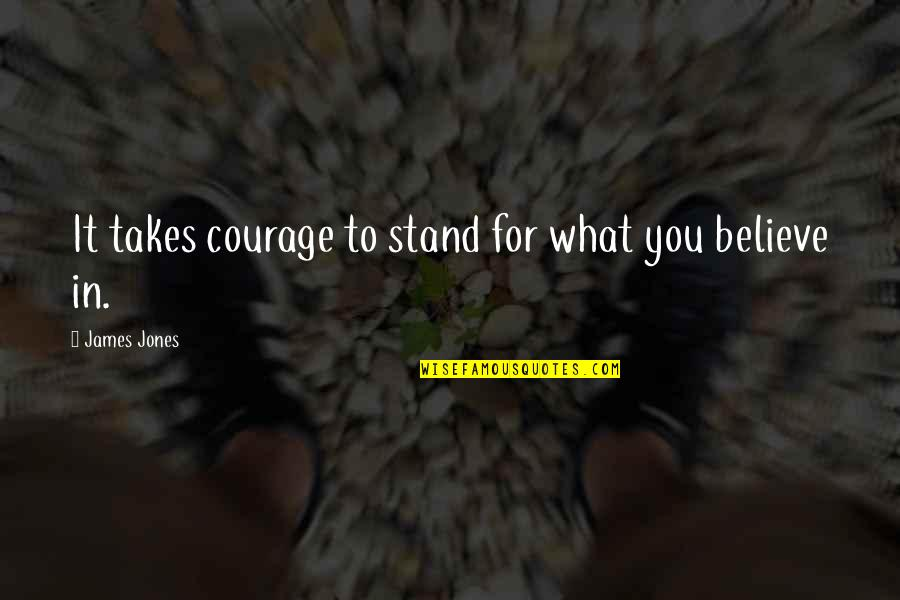 Stand Up For What You Believe Quotes By James Jones: It takes courage to stand for what you