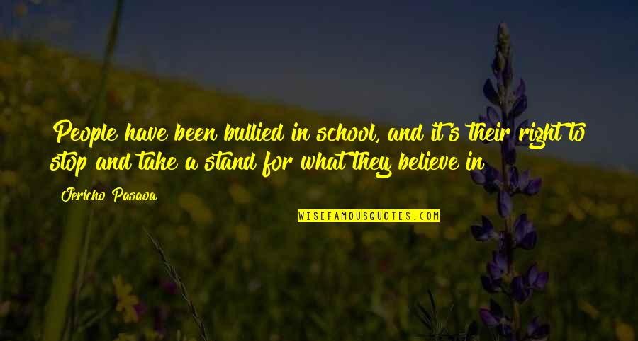 Stand Up For What You Believe Quotes By Jericho Pasaoa: People have been bullied in school, and it's