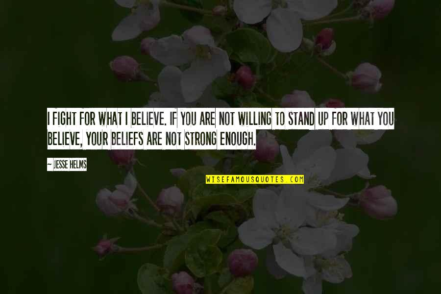 Stand Up For What You Believe Quotes By Jesse Helms: I fight for what I believe. If you