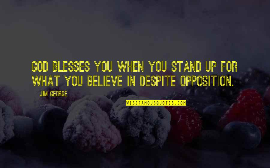 Stand Up For What You Believe Quotes By Jim George: God blesses you when you stand up for