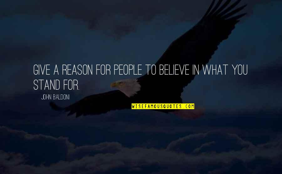 Stand Up For What You Believe Quotes By John Baldoni: give a reason for people to believe in
