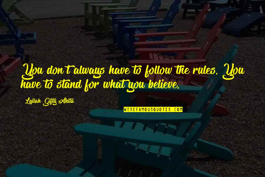 Stand Up For What You Believe Quotes By Lailah Gifty Akita: You don't always have to follow the rules.