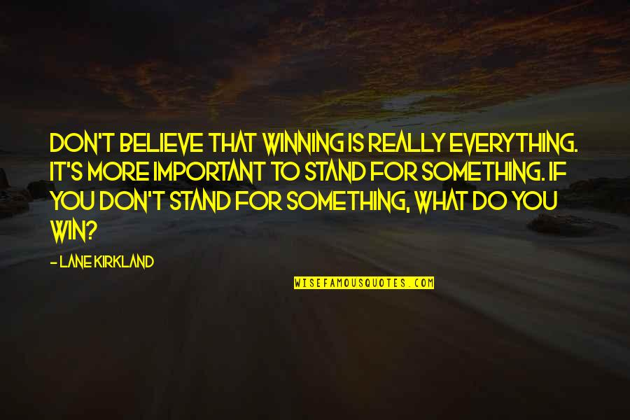 Stand Up For What You Believe Quotes By Lane Kirkland: Don't believe that winning is really everything. It's