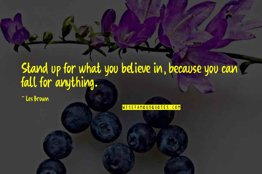 Stand Up For What You Believe Quotes By Les Brown: Stand up for what you believe in, because
